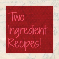 Two Ingredient Recipes!